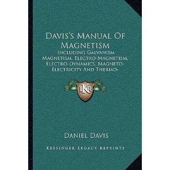 【预订】Davis's Manual of Magnetism: Including Galvanism Magnetism, Electro-Magnetism, ... 9781163103906 美国库房发货,通常付款后3-5周到货!