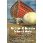 Jerome K Jerome, Collected Works (Complete and Unabridged),