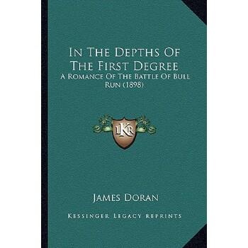 【预订】In the Depths of the First Degree: A Romance of the Battle of Bull Run (1898) 9781164195573 美国库房发货,通常付款后3-5周到货!