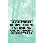 A Calendar of Operations for Raising and Managing Forest Tr