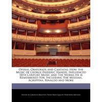 【预订】Operas, Oratorios and Cantatas: How the Music of George