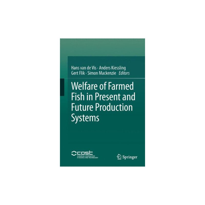 Welfare of Farmed Fish in Present and Future Production Systems [ISBN: 978-9400753822] 美国发货无法退货,约五到八周到货