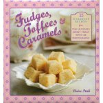 Fudges, Toffees & Caramels: 25 foolproof recipes for the ul