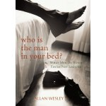 Who Is the Man in Your Bed?: What Men Do When You're Not Looking [ISBN: 978-1450284875]