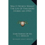 【预订】Was It Worth While? the Life of Theodore Storrs Lee (19