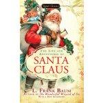 Signet Classics The Life and Adventures of Santa Claus