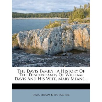 The Davis Family: A History Of The Descendants Of William Davis And His Wife, Mary Means .. [ISBN: 978-1247489193] 美国发货无法退货,约五到八周到货