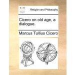 Cicero on old age, a dialogue. [ISBN: 978-1170678381]