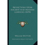 【预订】Reflections Upon Ancient and Modern Learning (1694) 978