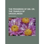 The progress of sin. or, The travels of ungodliness [ISBN: