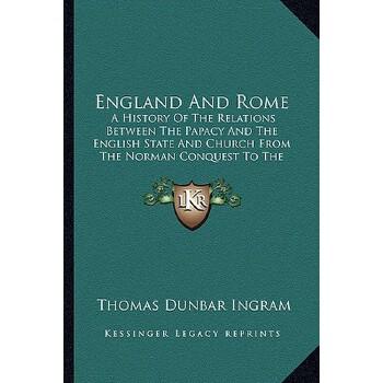 【预订】England and Rome: A History of the Relations Between the Papacy and the English... 9781164633938 美国库房发货,通常付款后3-5周到货!