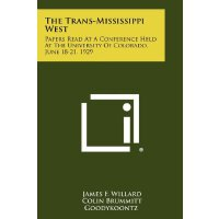 The Trans-Mississippi West: Papers Read at a Conference Hel