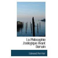 La Philosophie Zoologique Avant Darwin [ISBN: 978-111099312
