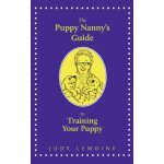 The Puppy Nanny's Guide to Training Your Puppy [ISBN: 978-1