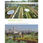 Carrot City: Creating Places for Urban Agriculture [ISBN: 9