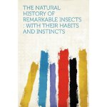 The Natural History of Remarkable Insects: With Their Habit