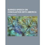 Burkes Speech on Conciliation with America [ISBN: 978-12304