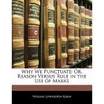【预订】Why We Punctuate: Or, Reason Versus Rule in the Use of