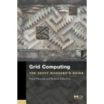 Grid Computing: The Savvy Manager's Guide (The Savvy Manage