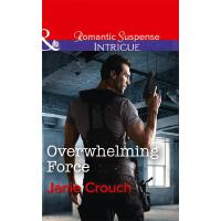 Overwhelming Force (Mills & Boon Intrigue) (Omega Sector: C