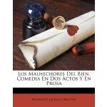 Los Malhechores Del Bien. Comedia En Dos Actos Y En Prosa (