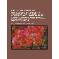 Fields, Factories and Workshops, Or, Industry Combined with