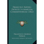 【预订】Francisci Xaverii Patritii in Marcum Commentarium (1862