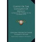 【预订】Cortez or the Conquest of Mexico: As Related by a Fathe