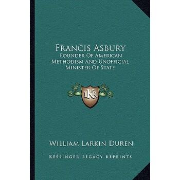 【预订】Francis Asbury: Founder of American Methodism and Unofficial Minister of State 9781163183212 美国库房发货,通常付款后3-5周到货!