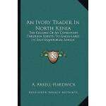 【预订】An Ivory Trader in North Kenia: The Record of an Expedi