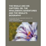 The whale and his captors, or, The whaleman's adventures an