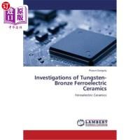 【中商海外直订】Investigations of Tungsten-Bronze Ferroelectric Cera