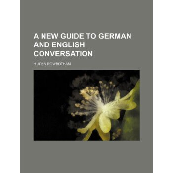 A new guide to German and English conversation [ISBN: 978-1236195999] 美国发货无法退货,约五到八周到货