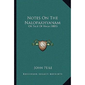 【预订】Notes on the Nalopakhyanam: Or Tale of Nala (1881) 9781166989682 美国库房发货,通常付款后3-5周到货!