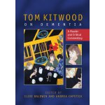 Tom Kitwood on Dementia: A Reader and Critical Commentary [