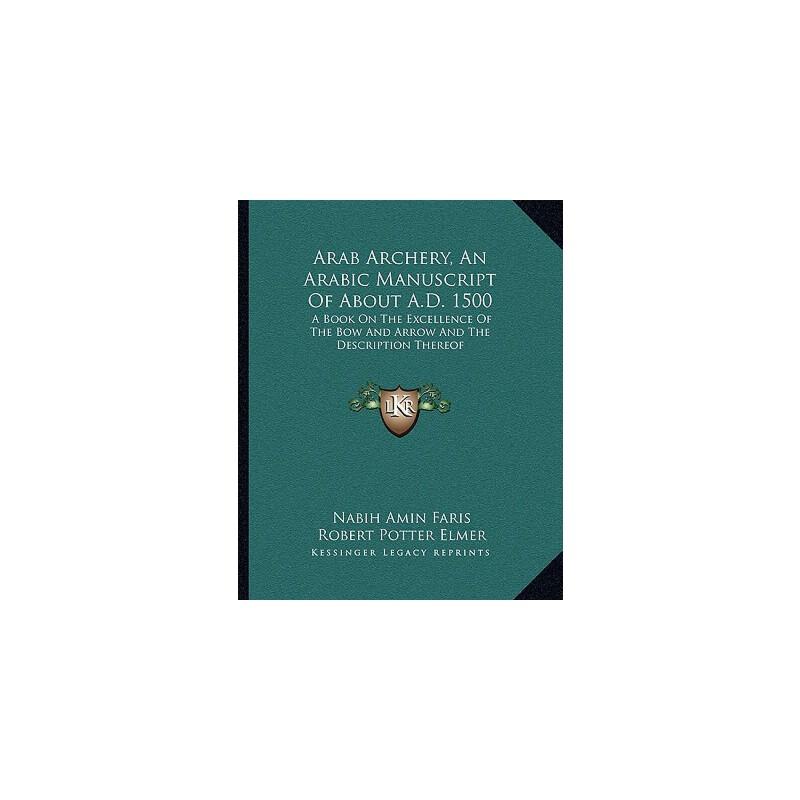 【预订】Arab Archery, an Arabic Manu* of about A.D. 1500: A Book on the Excellence... 9781163197356 美国库房发货,通常付款后3-5周到货!