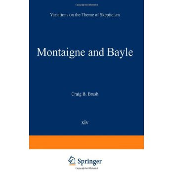 Montaigne and Bayle: Variations on the Theme of Skepticism (International Archives of the History of Ideas   Archives internationales d'histoire des idées) [ISBN: 978-9401196789] 美国发货无法退货,约五到八周到货