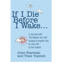 "If I Die Before I Wake: A Journal with ""Do Before You Die"" Essays to Inspire You to Live Life to the Fullest [ISBN: 978-0595303151]"