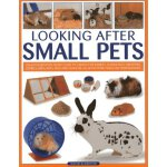 Looking After Small Pets: An authoritative family guide to