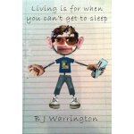 Living Is For When You Can'T Get To Sleep. [ISBN: 978-18479
