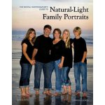 The Digital Photographer's Guide to Natural-Light Family Po
