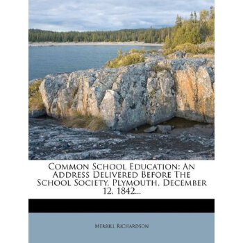 Common School Education: An Address Delivered Before The School Society, Plymouth, December 12, 1842... [ISBN: 978-1246664317] 美国发货无法退货,约五到八周到货