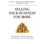 【预订】Selling Your Business for More: Maximizing Returns for
