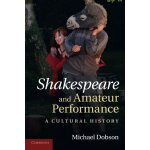 Shakespeare and Amateur Performance: A Cultural History [IS