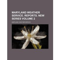 Maryland Weather Service. Reports. New Series Volume 2 [ISB