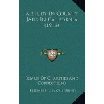 【预订】A Study in County Jails in California (1916) 9781166496