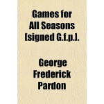 【预订】Games for All Seasons [Signed G.F.P.]. 9781150554414