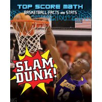 Slam Dunk!: Basketball Facts and Stats (Top Score Math) [IS