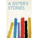 A Sister's Stories [ISBN: 978-1290365901]