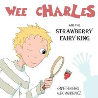 【预订】Wee Charles and the Strawberry Fairy King 9780976202028